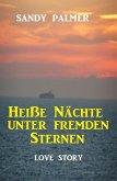 Heiße Nächte unter fremden Sternen: Love Story (eBook, ePUB)