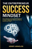 The Entrepreneur Success Mindset: How to Become a Successful Entrepreneur in Today's Digital Age. Master your Mind to Achieve your Goals