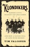 Klondikers: Dawson City's Stanley Cup Challenge and How a Nation Fell in Love with Hockey