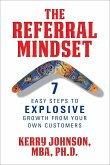 The Referral Mindset: 7 Easy Steps to Explosive Growth from Your Own Customers