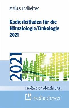 Kodierleitfaden für die Hämatologie/Onkologie 2021 (eBook, ePUB) - Thalheimer, Markus