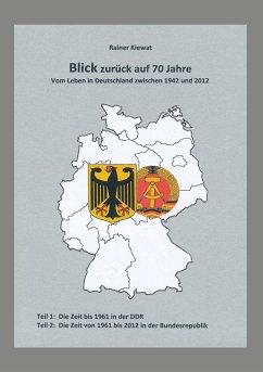 Blick zurück auf 70 Jahre - Kiewat, Rainer
