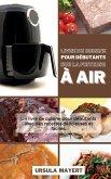 Livre de Cuisine pour Débutants sur la Friteuse à Air: Un livre de cuisine pour débutants avec des recettes délicieuses et faciles. Gagnez du temps et