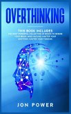 Overthinking: 3 Books in 1. The Most powerful Collection of Books to Rewire Your Brain: Mind Hacking, Master Your Emotions, Master Y