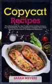 Copycat Recipes: The Ultimate Step-By-Step Cookbook for Cooking at Home Your Favorite Foods, From Appetizers to Desserts. Savor Most Po