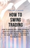 How to Swing Trading: How to Manage Risk, Learn, Technical Analysis Charting Basics, Indicator Tools. All the Financial Instruments You Need