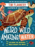 Weird, Wild, Amazing! Water: Exploring the Incredible World Beneath the Waves (eBook, ePUB)
