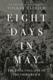 Eight Days in May: The Final Collapse of the Third Reich (eBook, ePUB)