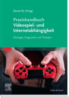 Praxishandbuch Videospiel- und Internetabhängigkeit (eBook, ePUB) - Illy, Daniel