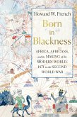 Born in Blackness: Africa, Africans, and the Making of the Modern World, 1471 to the Second World War (eBook, ePUB)