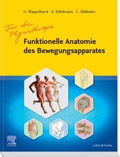 Funktionelle Anatomie des Bewegungsapparates - Lehrbuch (eBook, ePUB) - Wappelhorst, Ursula; Kittelmann, Andreas; Röbbelen, Christoph
