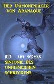 Der Dämonenjäger von Aranaque 13: ¿Sinfonie des unheimlichen Schreckens (eBook, ePUB)