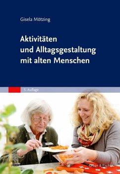 Aktivitäten und Alltagsgestaltung mit alten Menschen - Mötzing, Gisela