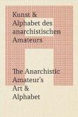 Kunst & Alphabet des anarchistischen Amateurs / The Anarchistic Amateur's Art & Alphabet
