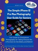 The Simple IPhone 12 Pro Max Photography User Guide For Seniors (eBook, ePUB)