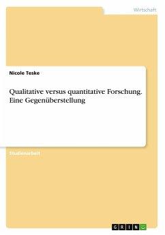 Qualitative versus quantitative Forschung. Eine Gegenüberstellung