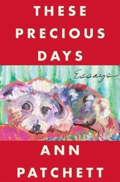 These Precious Days - Patchett, Ann