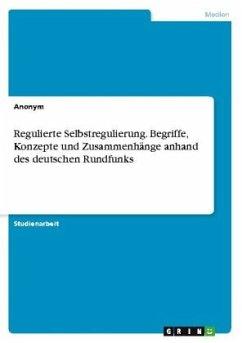 Regulierte Selbstregulierung. Begriffe, Konzepte und Zusammenhänge anhand des deutschen Rundfunks