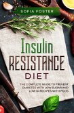 Insulin Resistance Diet: The Complete Guide To Prevent DiabetesWith Low Sugar and Low GI Recipes (eBook, ePUB)