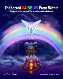 The Sacred Rainbow from Within (The Magical Discovery of the Seven Rays of the Rainbow) (eBook, ePUB) - Cole, Tosh