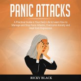 Panic Attacks: A Pratical Guide in Your Daily Life to Learn How to Manage and Stop Anxiety, Panic Attacks, Overcome and Heal From Depression (eBook, ePUB)