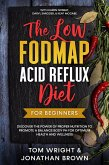 The Low Fodmap Acid Reflux Diet: For Beginners - Discover the Power of Proper Nutrition to Promote A Balance Body pH for Optimum Health and Wellness: With Karen Nosrat, Daryl Shroder, & Kent McCabe (eBook, ePUB)