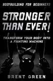 Bodybuilding For Beginners: Stronger Than Ever! - Transform Your Body Into A Fighting Machine (eBook, ePUB)