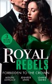 Royal Rebels: Forbidden To The Crown: Her Unforgettable Royal Lover (Duchess Diaries) / At His Majesty's Convenience / The Princess and the Outlaw (eBook, ePUB)