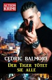 Der Tiger tötet sie alle: Action Krimi (eBook, ePUB)