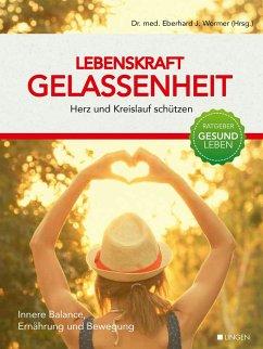 Lebenskraft Gelassenheit - Herz und Kreislauf schützen - Wormer, Eberhard J.