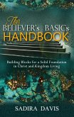 The Believer's Basics Handbook: Building Blocks for a Solid Foundation in Christ and Kingdom Living (eBook, ePUB)