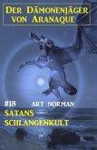 Der Dämonenjäger von Aranaque 18: Satans Schlangenkult (eBook, ePUB)