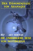 Der Dämonenjäger von Aranaque 17: ¿Die unheimliche Hexe von Nottingham (eBook, ePUB)