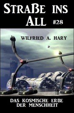 Straße ins All 28: Das kosmische Erbe der Menschheit (eBook, ePUB) - Hary, Wilfried A.