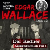 Der Redner - Gerd Köster liest Edgar Wallace - Kurzgeschichten Teil 4, Band 12 (Ungekürzt) (MP3-Download)