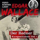 Der Redner - Gerd Köster liest Edgar Wallace - Kurzgeschichten Teil 1, Band 9 (Ungekürzt) (MP3-Download)