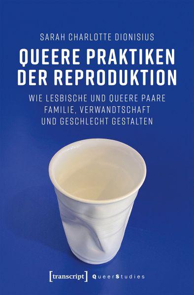 Queere Praktiken der Reproduktion (eBook, PDF) von Sarah