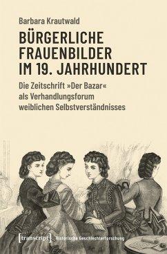 Bürgerliche Frauenbilder im 19. Jahrhundert (eBook, PDF) - Krautwald, Barbara