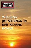 Jim Sherman in der Klemme: Spannungsroman (eBook, ePUB)