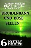 Druidenbann und böse Seelen: 6 Mystery Thriller (eBook, ePUB)