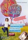 Zu Hause geboren Band 2 - Noch unglaublichere Erlebnisse der Hebamme Margarete
