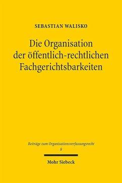 Die Organisation der öffentlich-rechtlichen Fachgerichtsbarkeiten - Walisko, Sebastian