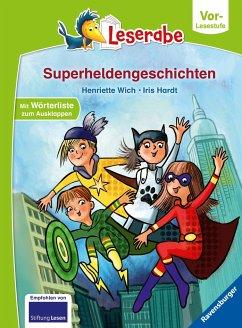 Superheldengeschichten - Leserabe ab Vorschule - Erstlesebuch für Kinder ab 5 Jahren - Wich, Henriette
