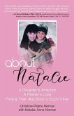 About Natalie: A Daughter's Addiction. a Mother's Love. Finding Their Way Back to Each Other.