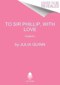 To Sir Phillip, With Love - Quinn, Julia