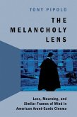 The Melancholy Lens: Loss and Mourning in American Avant-Garde Cinema