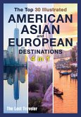 The Top 30 Illustrated American, Asian and European Destinations [3 Books in 1]: Live the Experience You've Always Wanted