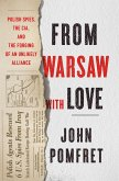 From Warsaw with Love: Polish Spies, the Cia, and the Forging of an Unlikely Alliance