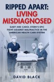 Ripped Apart: Living Misdiagnosed: Gary and Carol Stern's Epic Fight Against Malpractice in the American Health Care System