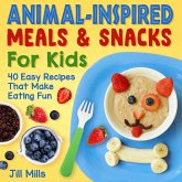 Animal-Inspired Meals and Snacks for Kids: 40 Easy Recipes That Make Eating Fun